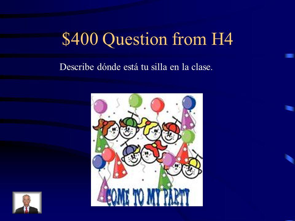 $300 Answer from H4 Está, estoy, está, está