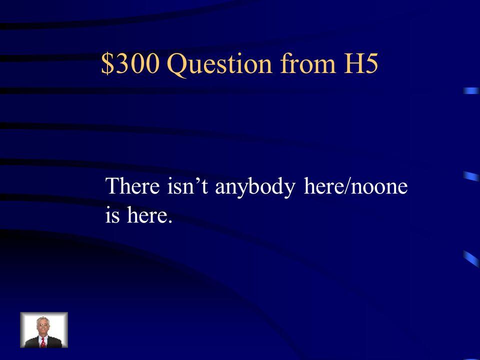 $200 Answer from H5 Nunca voy al parque. No voy al parque nunca.