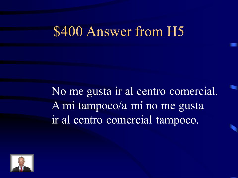 $400 Question from H5 I dont like to go to the mall. I dont like to go either.