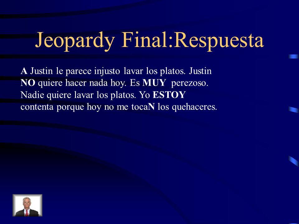 Jeopardy Final Corrige (correct) los 5 errores: Justin le parece injusto lavar los platos. Justin quiere hacer nada hoy. Es mucho perezoso. Nadie quie