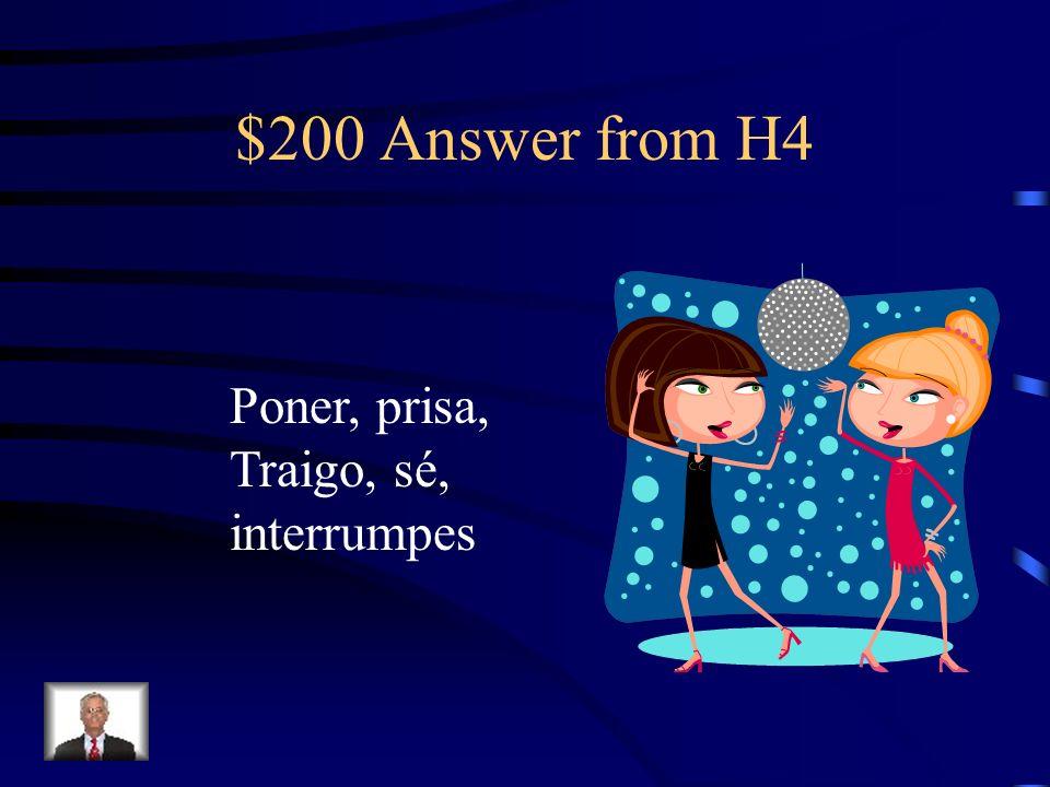 $200 Question from H4 Completa el diálogo: Ana: Tengo que ____mis libros en La mochila porque tengo la clase en un minuto. Tengo ______. Roberto: Yo n