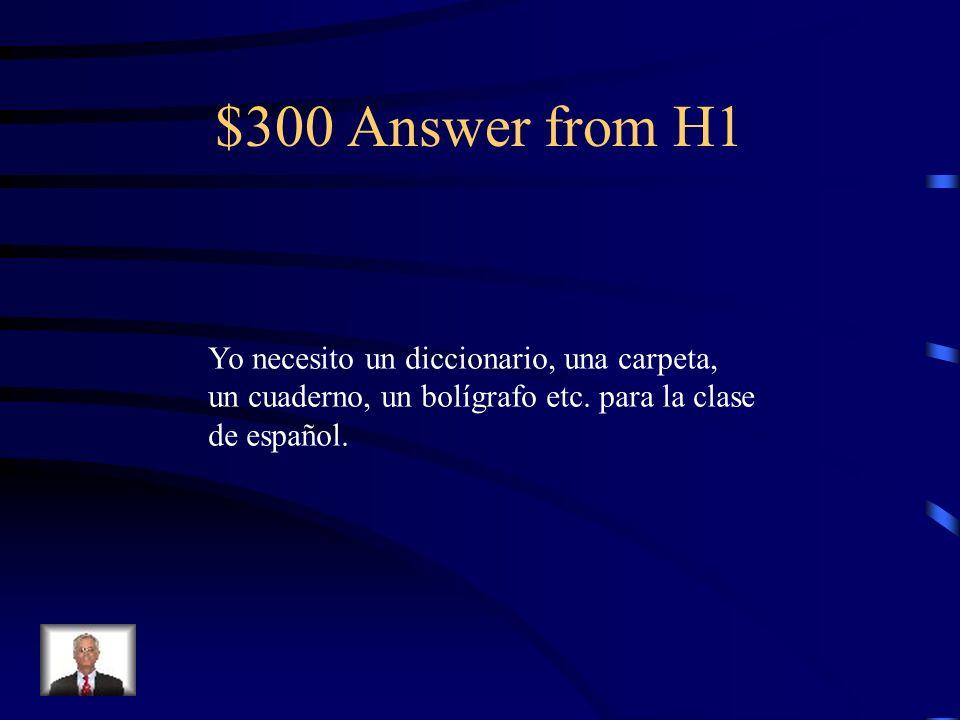$300 Answer from H1 Yo necesito un diccionario, una carpeta, un cuaderno, un bolígrafo etc.
