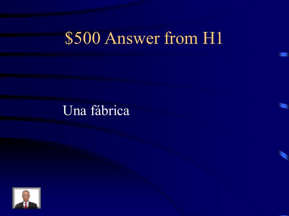 $500 Question from H1 ¿Cómo se llama un edificio grande donde se producen muchas cosas