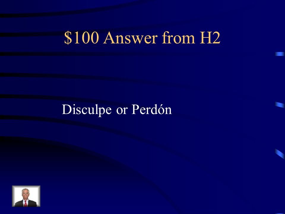 $100 Question from H2 How do you politely approach a stranger in Spanish
