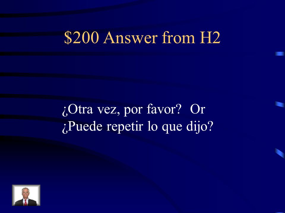 $200 Question from H2 If you didnt hear what someone said, how can you politely ask to hear the information again