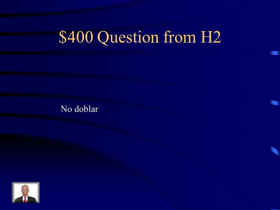 $300 Answer from H2 Vamos/voy bien para…