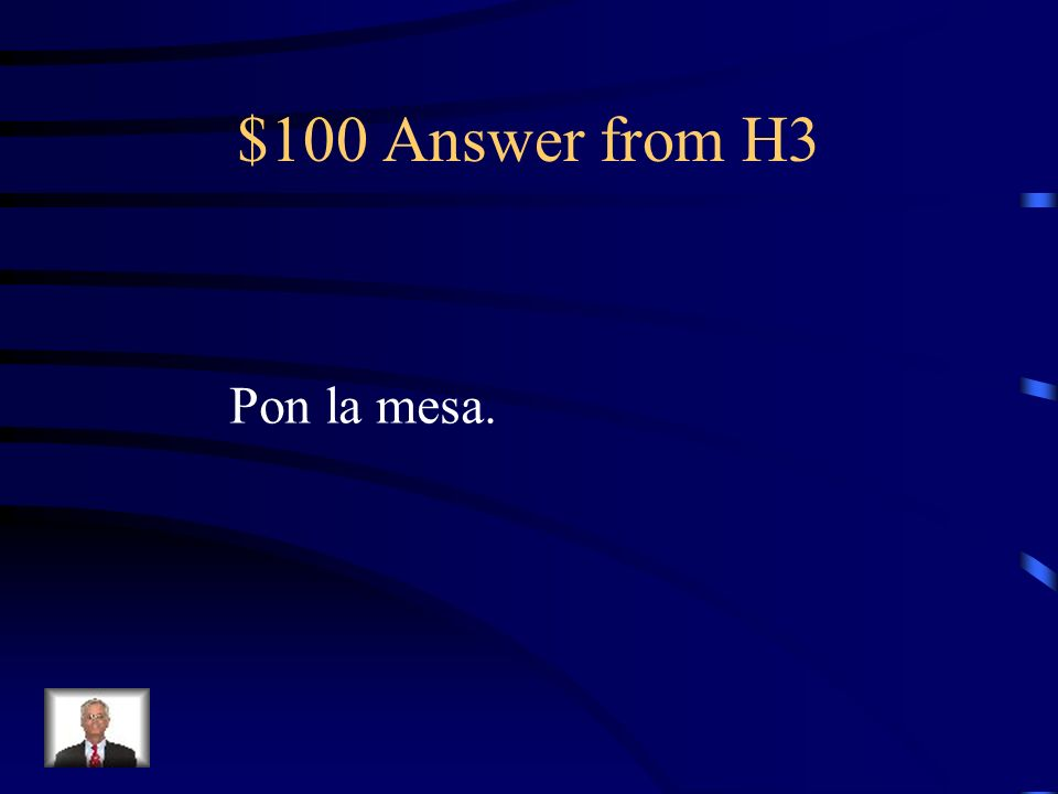 $100 Question from H3 Set the table.