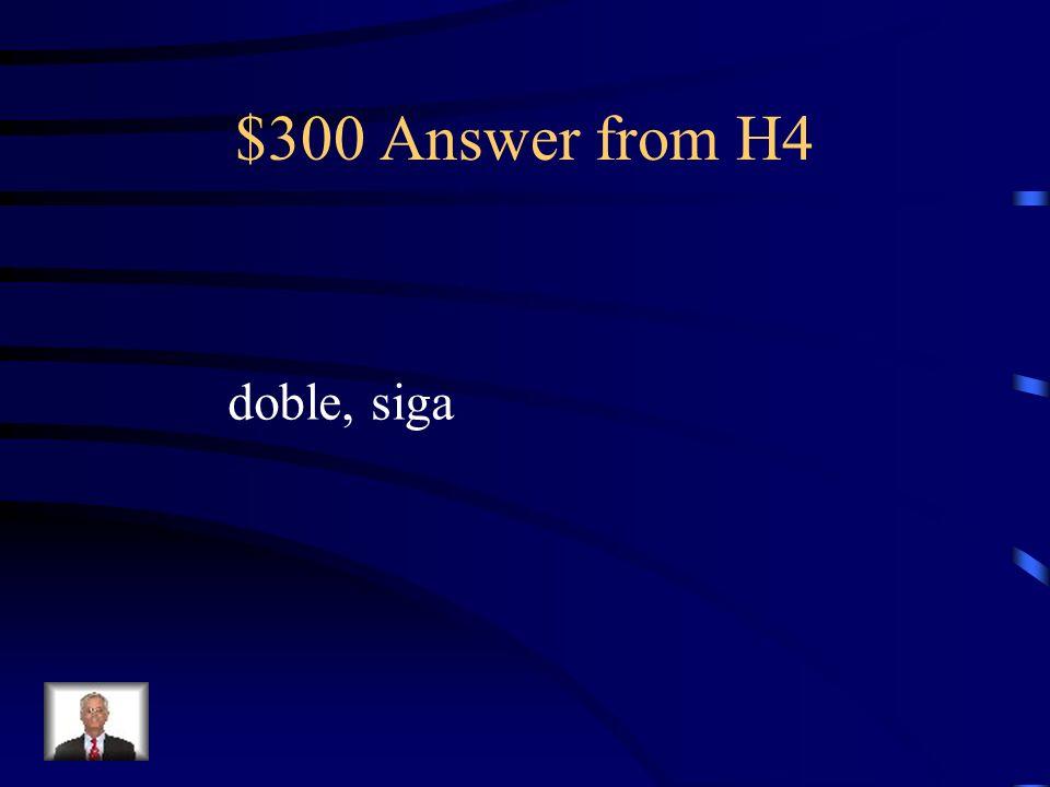 $300 Question from H4 ¿Doblo a la izquierda No, no _____. ____ derecho.