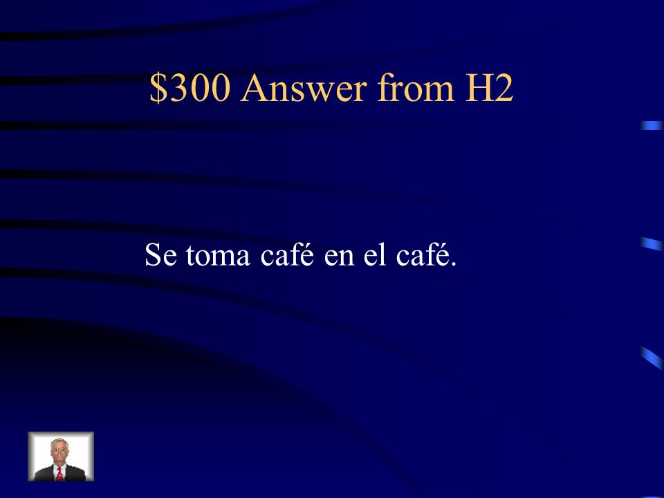 $300 Question from H2 Coffee is consumed (tomar) at the café.
