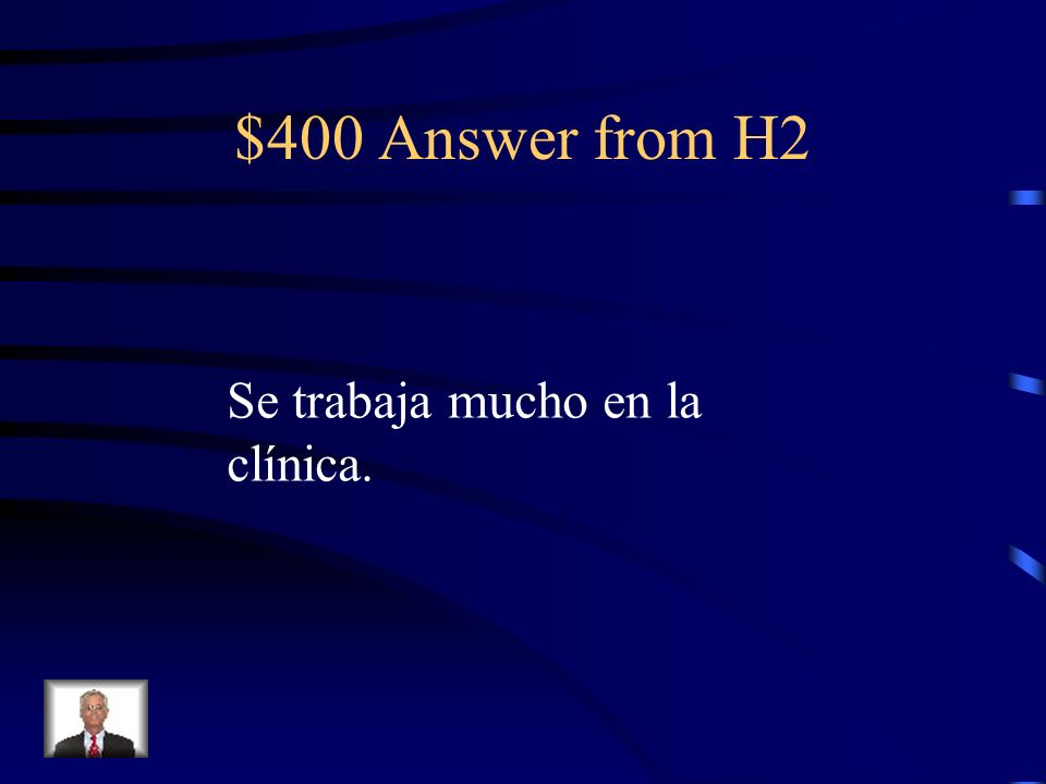 $400 Question from H2 People work a lot at the clinic.