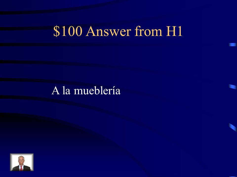 $100 Question from H1 Si quiero comprar una mesita de noche, ¿adónde voy?