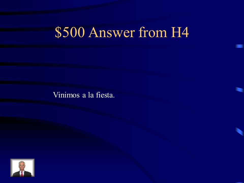 $500 Question from H4 We came to the party.