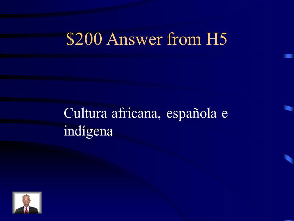 $200 Question from H5 Las siguientes culturas influyeron (influencia) Sobre la República Dominicana: (3)