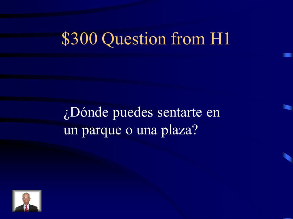 $300 Question from H1 ¿Dónde puedes sentarte en un parque o una plaza?