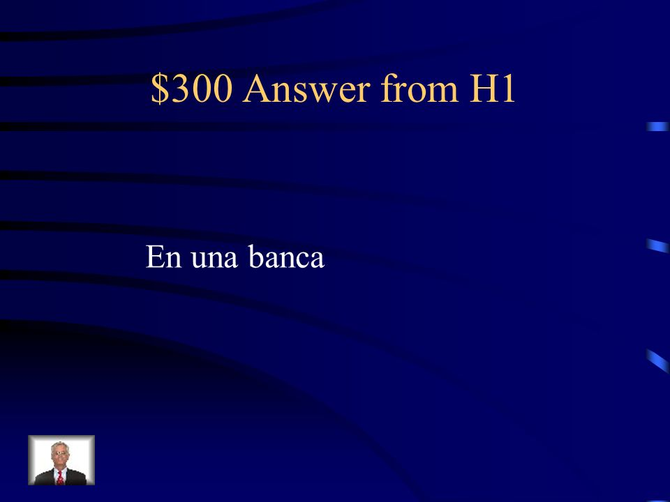 $300 Answer from H1 En una banca