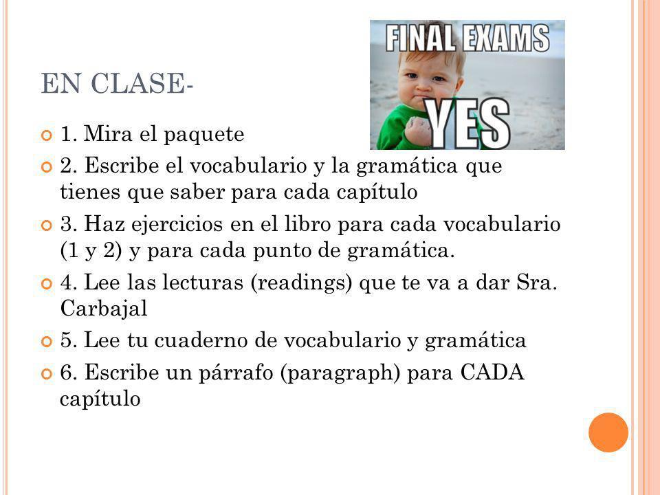 EN CLASE- 1. Mira el paquete 2. Escribe el vocabulario y la gramática que tienes que saber para cada capítulo 3. Haz ejercicios en el libro para cada