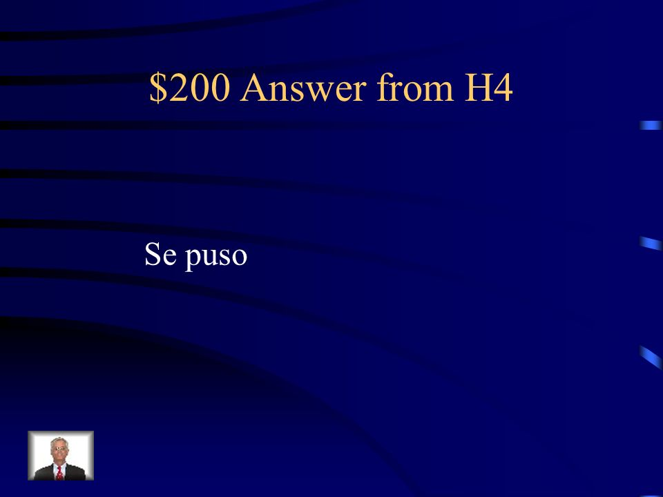 $200 Answer from H4 Se puso