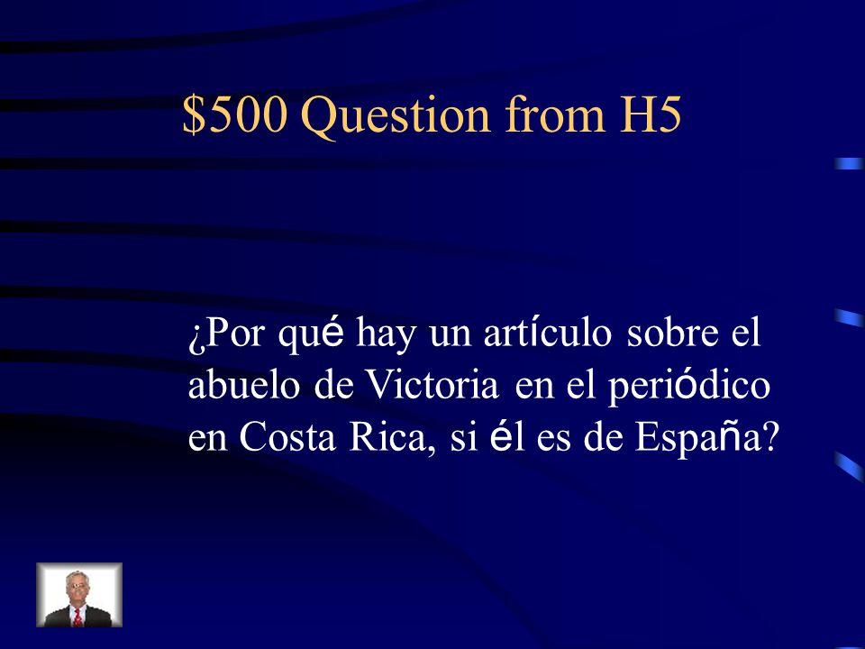 $400 Answer from H5 Un art í culo sobre el abuelo de Victoria (en el peri ó dico)