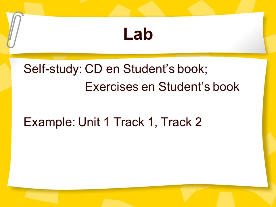 Lab Self-study: CD en Students book; Exercises en Students book Example: Unit 1 Track 1, Track 2