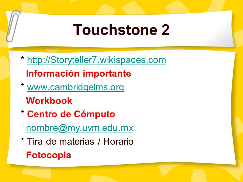 Touchstone 2 * http://Storyteller7.wikispaces.comhttp://Storyteller7.wikispaces.com Información importante * www.cambridgelms.orgwww.cambridgelms.org