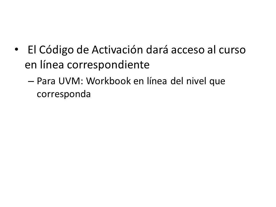El Código de Activación dará acceso al curso en línea correspondiente – Para UVM: Workbook en línea del nivel que corresponda