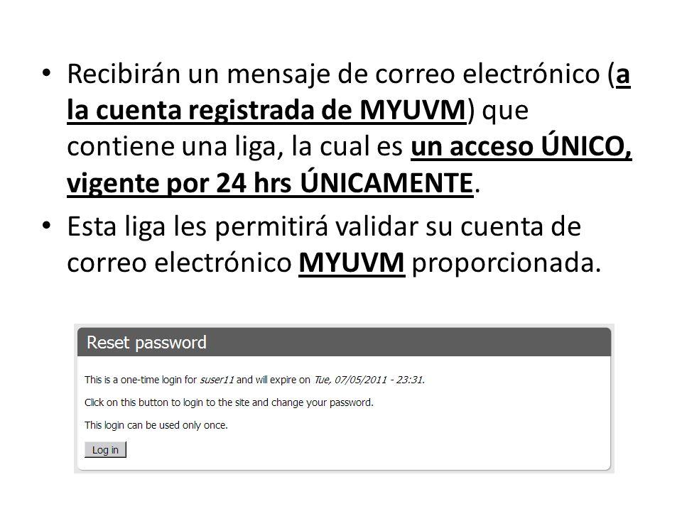 Recibirán un mensaje de correo electrónico (a la cuenta registrada de MYUVM) que contiene una liga, la cual es un acceso ÚNICO, vigente por 24 hrs ÚNICAMENTE.