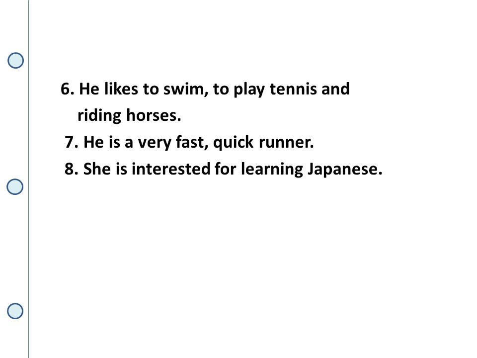 6. He likes to swim, to play tennis and riding horses.