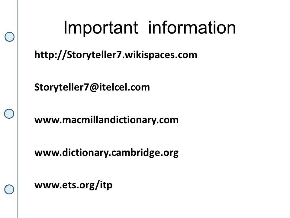 Important information http://Storyteller7.wikispaces.com Storyteller7@itelcel.com www.macmillandictionary.com www.dictionary.cambridge.org www.ets.org/itp