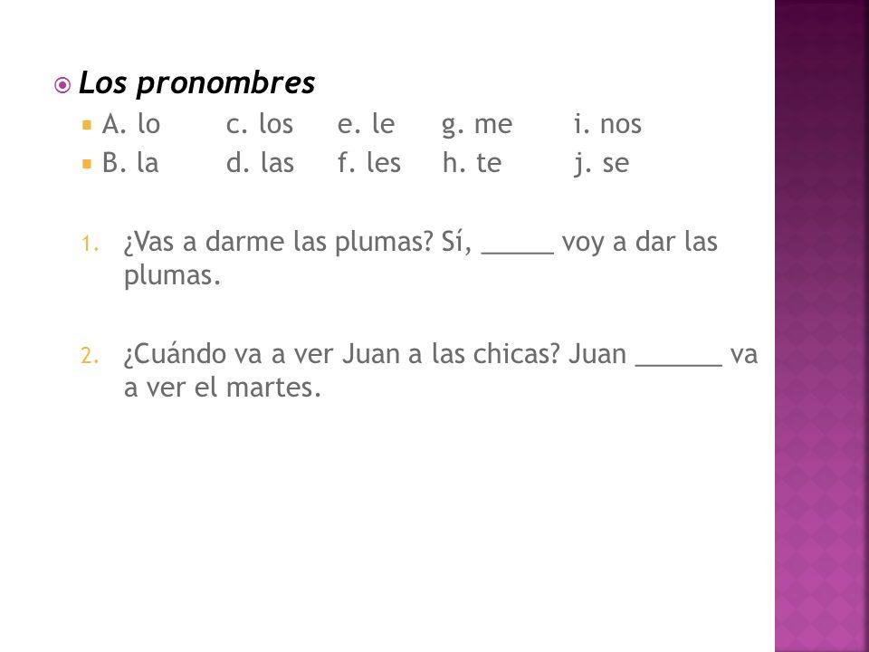 Los pronombres A. loc. los e. le g. mei. nos B.