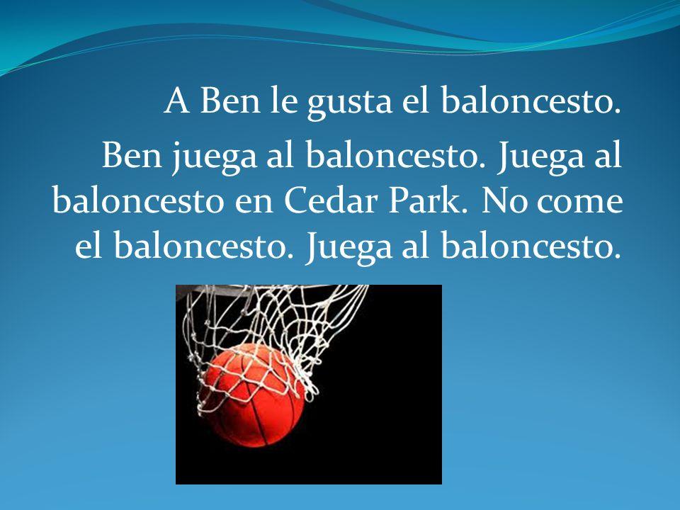 A Ben le gusta el baloncesto. Ben juega al baloncesto.