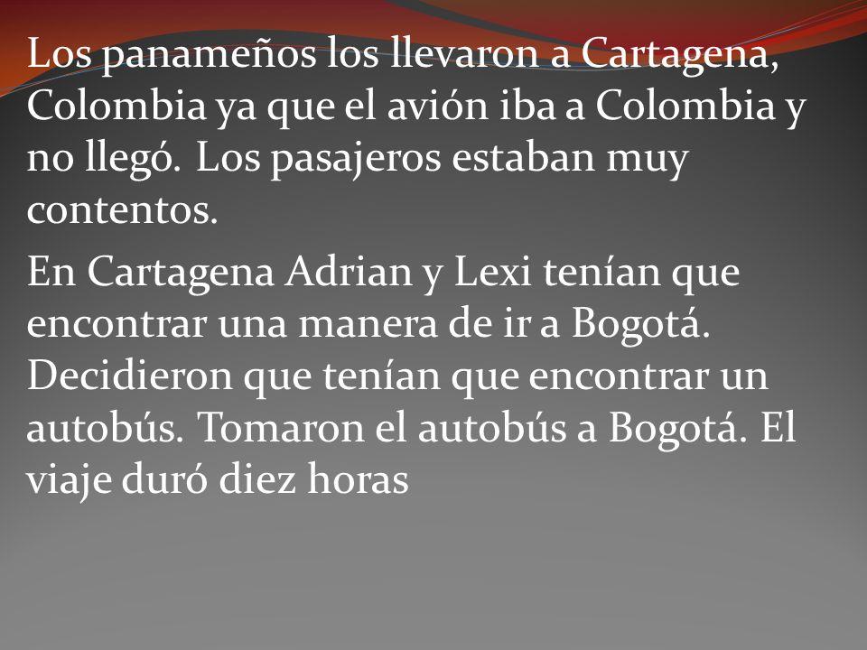 Los panameños los llevaron a Cartagena, Colombia ya que el avión iba a Colombia y no llegó. Los pasajeros estaban muy contentos. En Cartagena Adrian y