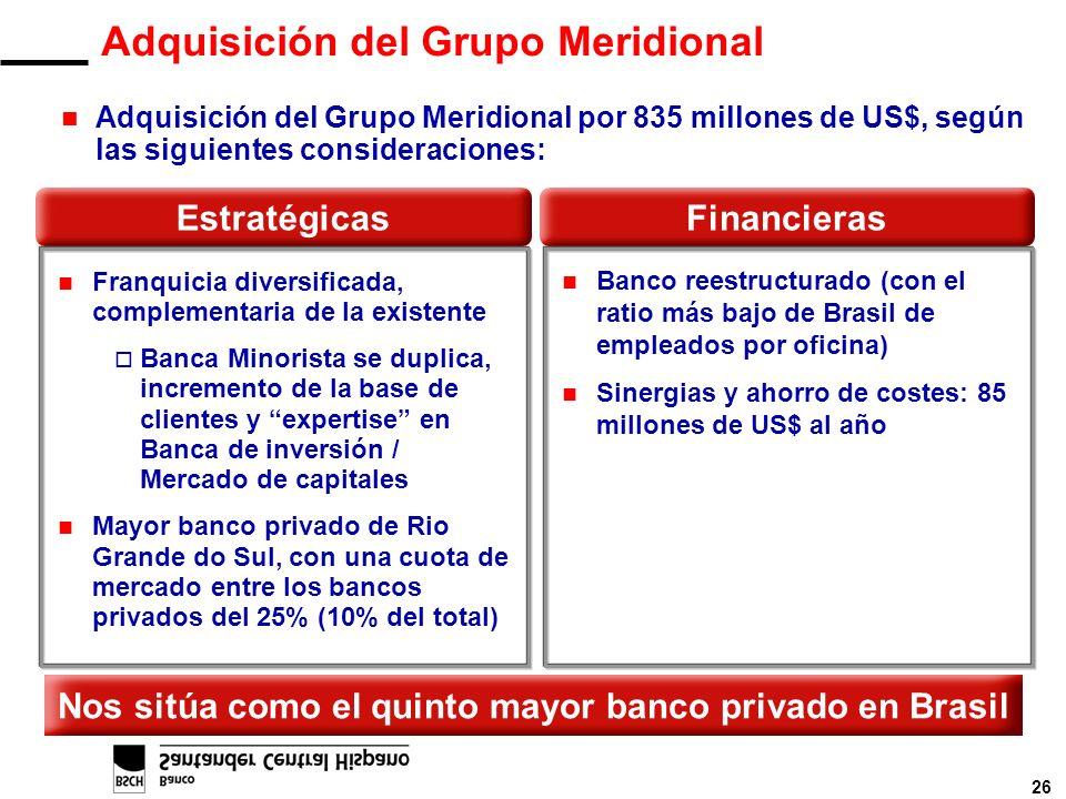 26 n Adquisición del Grupo Meridional por 835 millones de US$, según las siguientes consideraciones: Adquisición del Grupo Meridional Nos sitúa como e
