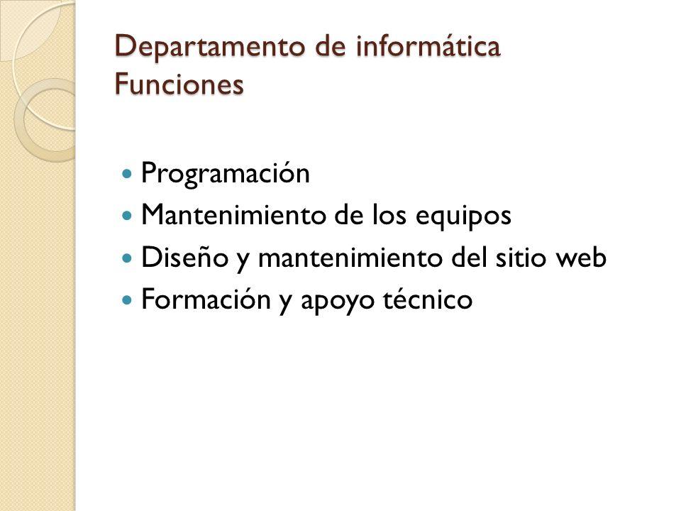 Departamento de informática Funciones Programación Mantenimiento de los equipos Diseño y mantenimiento del sitio web Formación y apoyo técnico