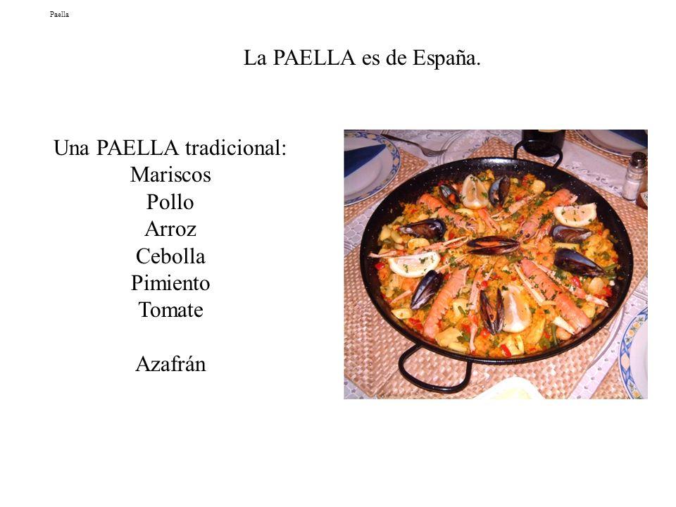Paella Una PAELLA tradicional: Mariscos Pollo Arroz Cebolla Pimiento Tomate Azafrán La PAELLA es de España.