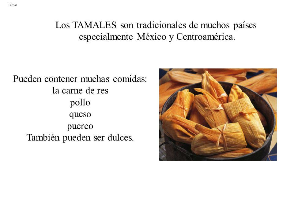 Tamal Los TAMALES son tradicionales de muchos países especialmente México y Centroamérica. Pueden contener muchas comidas: la carne de res pollo queso