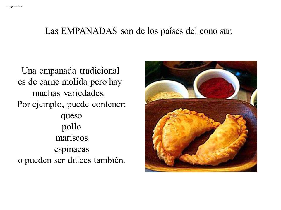 Empanadas Las EMPANADAS son de los países del cono sur. Una empanada tradicional es de carne molida pero hay muchas variedades. Por ejemplo, puede con