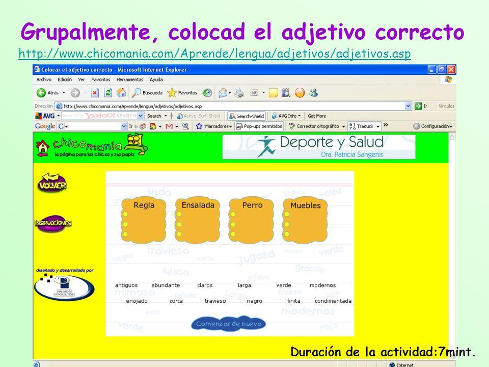 Grupalmente, colocad el adjetivo correcto http://www.chicomania.com/Aprende/lengua/adjetivos/adjetivos.asp Duración de la actividad:7mint.