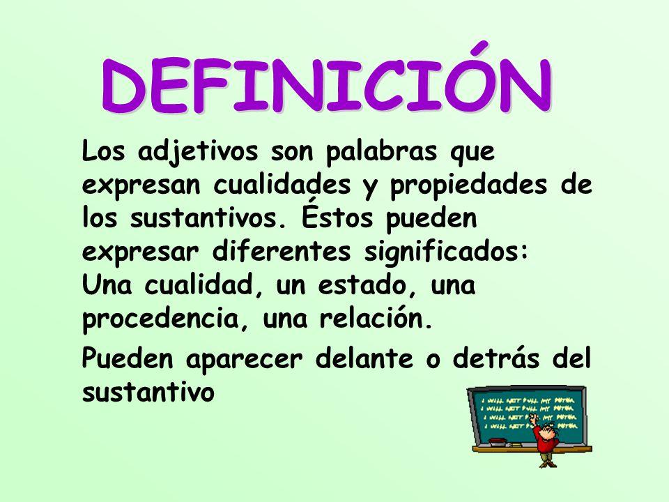 Los adjetivos son palabras que expresan cualidades y propiedades de los sustantivos. Éstos pueden expresar diferentes significados: Una cualidad, un e
