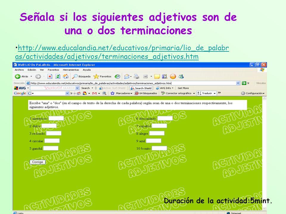 Señala si los siguientes adjetivos son de una o dos terminaciones http://www.educalandia.net/educativos/primaria/lio_de_palabr as/actividades/adjetivo