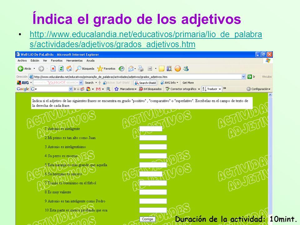 Índica el grado de los adjetivos http://www.educalandia.net/educativos/primaria/lio_de_palabra s/actividades/adjetivos/grados_adjetivos.htmhttp://www.