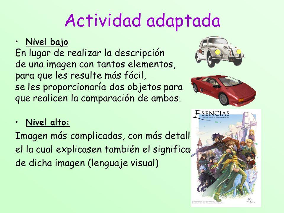 Actividad adaptada Nivel bajo En lugar de realizar la descripción de una imagen con tantos elementos, para que les resulte más fácil, se les proporcio