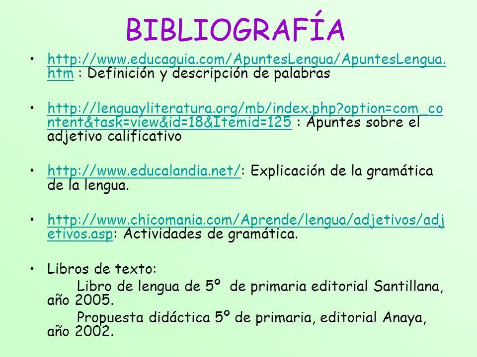 BIBLIOGRAFÍA http://www.educaguia.com/ApuntesLengua/ApuntesLengua. htm : Definición y descripción de palabrashttp://www.educaguia.com/ApuntesLengua/Ap