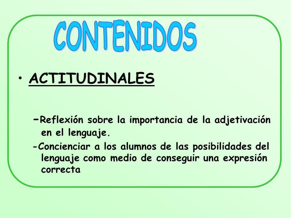 ACTITUDINALES - Reflexión sobre la importancia de la adjetivación en el lenguaje. -Concienciar a los alumnos de las posibilidades del lenguaje como me
