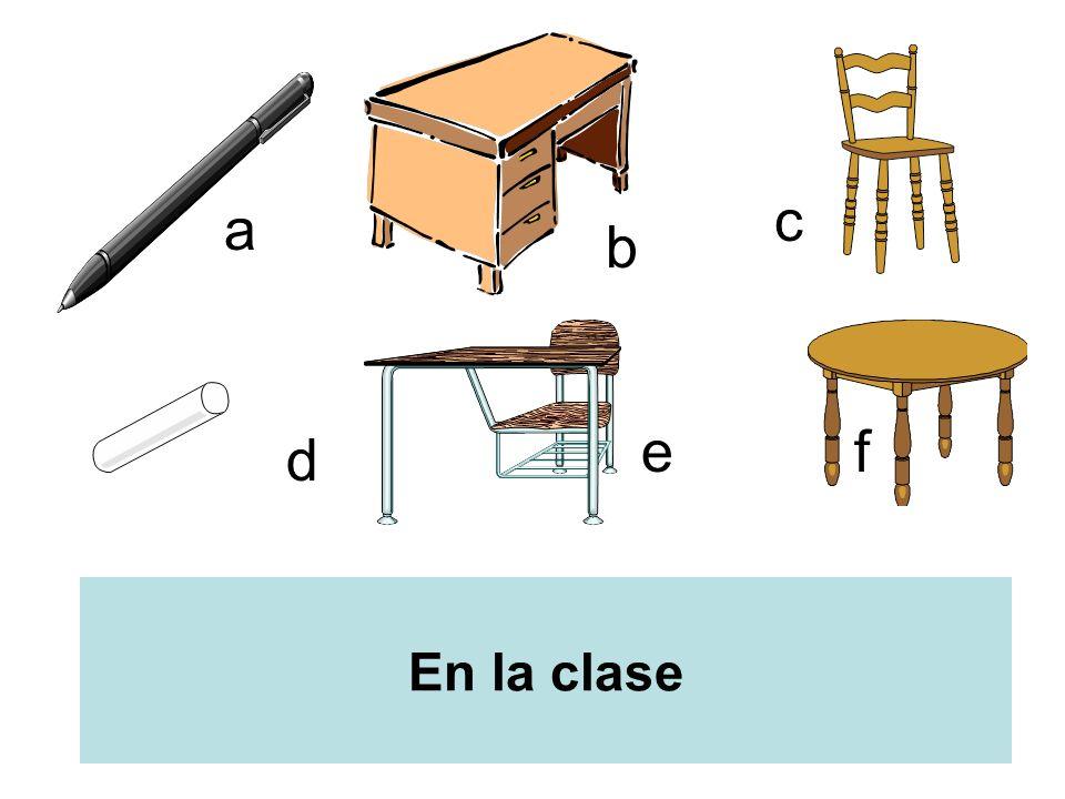 a b c d ef En la clase