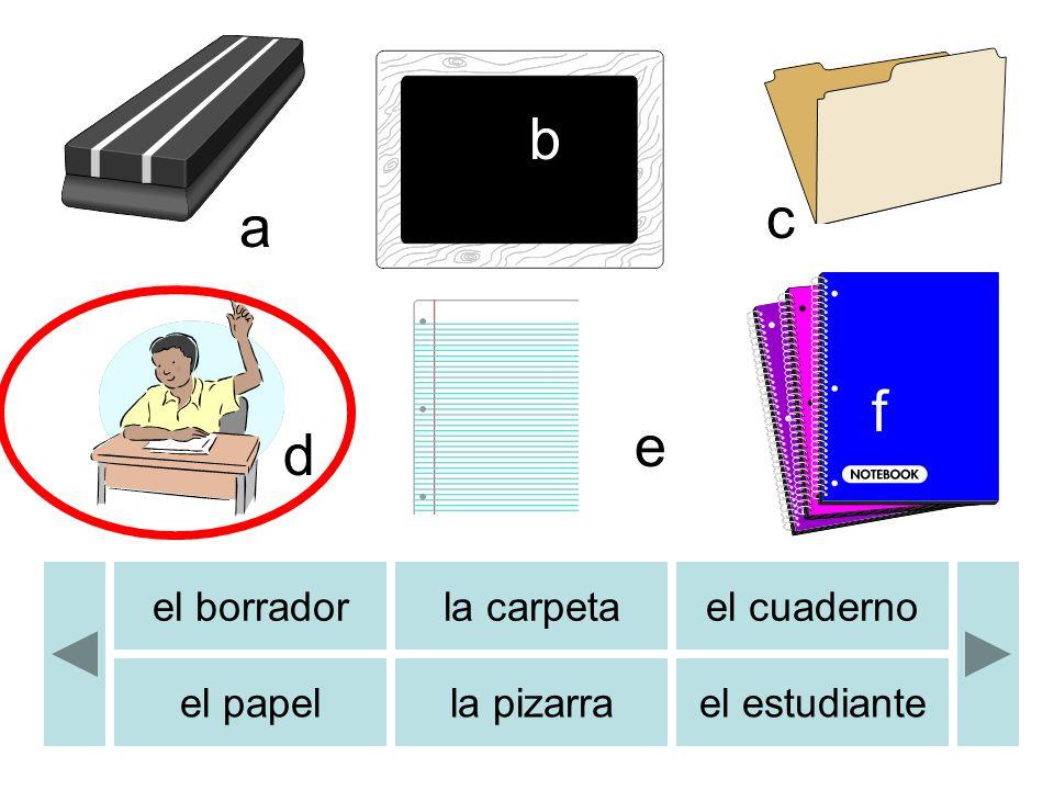 el borradorla carpetael cuaderno el papella pizarrael estudiante b c d e a f