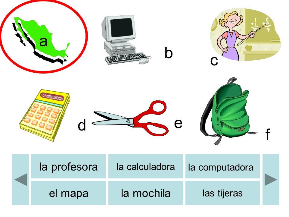 b c d e f a la profesora la calculadora la computadora el mapala mochila las tijeras b