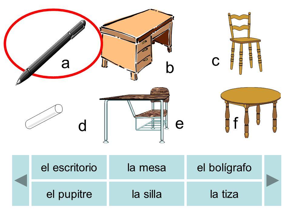 el escritoriola mesael bolígrafo el pupitrela sillala tiza a b c d ef