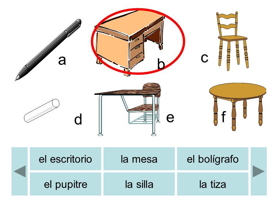 el escritoriola mesael bolígrafo el pupitrela sillala tiza a c d ef b