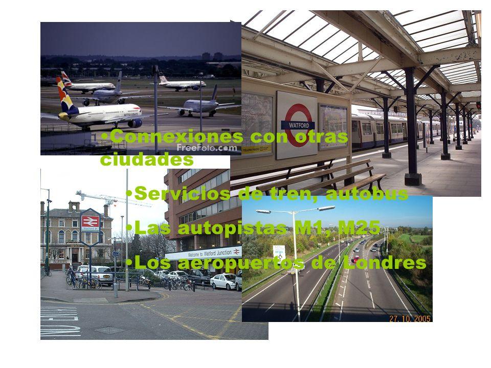 Connexiones con otras ciudades Servicios de tren, autobus Las autopistas M1, M25 Los aeropuertos de Londres