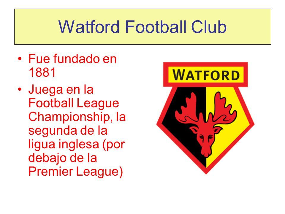 Watford Football Club Fue fundado en 1881 Juega en la Football League Championship, la segunda de la ligua inglesa (por debajo de la Premier League)